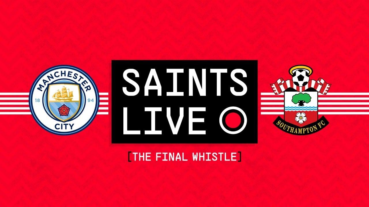 SAINTS LIVE: The Final Whistle | Manchester City vs Southampton