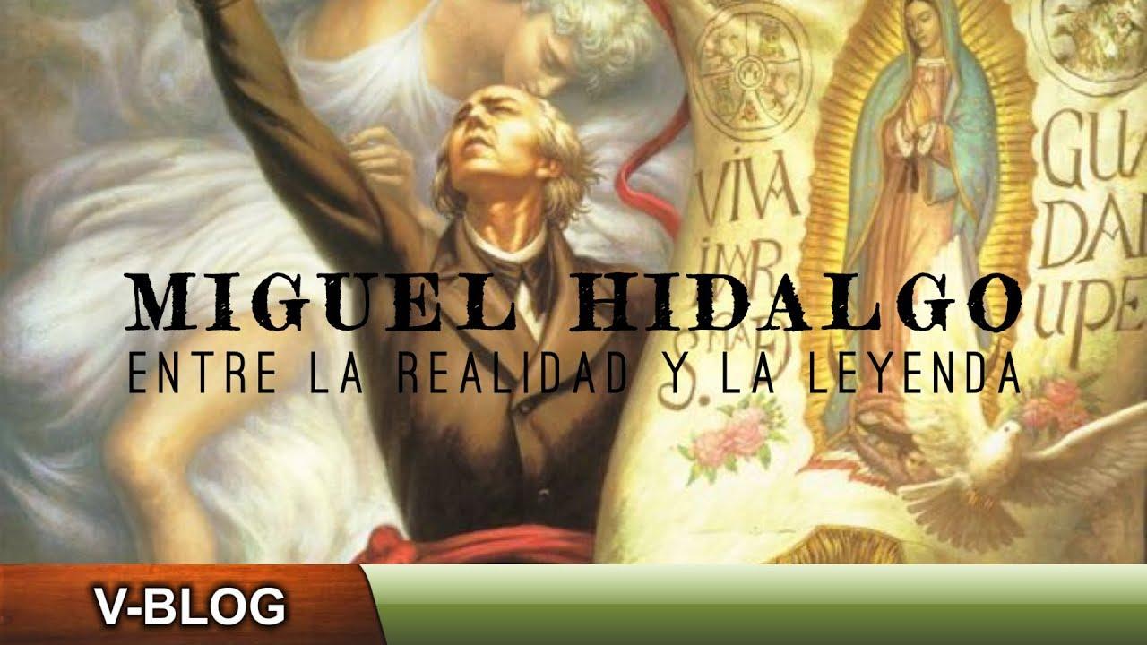 Miguel Hidalgo: Entre la realidad y la leyenda