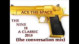 ACE THE SPACE : THE NINE IS A CLASSIC  ( the conversation mix )