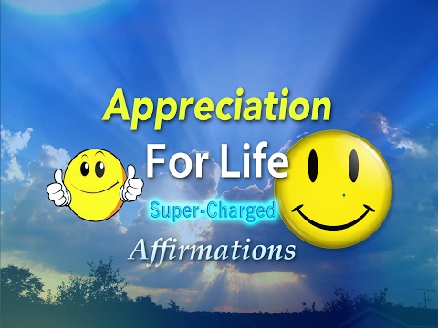 Appreciation for Life - Enjoying Life :) - Super-Charged Affirmations