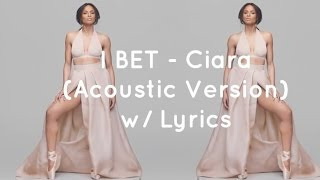 Ciara - I Bet (Acoustic Version) w/ Lyrics