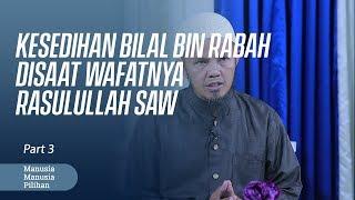 Download Kesedihan Bilal Bin Rabah Disaat Wafatnya Rasulullah - Manusia Pilihan Part 3 Mp3