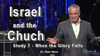 "Israel and the Church Study 7- ""When the Glory Falls"" - Dr. Peter Wyns"