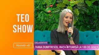 Teo Show (11.10.2019) - Diana Dumitrescu, viata intoarsa la 180 de grade! Ce a patit?