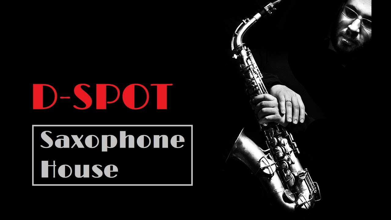 Sax Vibes | Saxophone house | 2018 Mixed by D-Spot