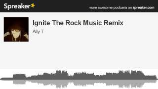 Ignite The Rock Music Remix (made with Spreaker)