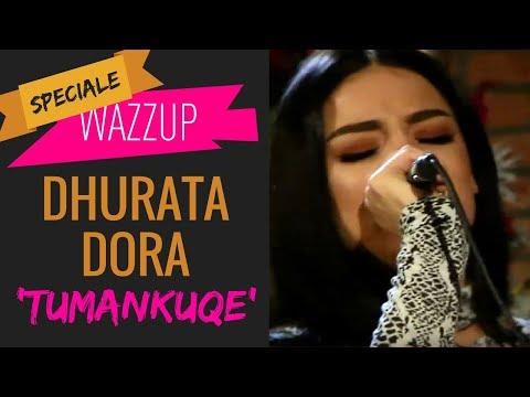 DHURATA DORA - TUMANKUQE | WAZZUP [Speciale]