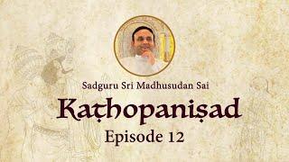 Kathopanishad - Episode 12 - Adhyatma Yoga
