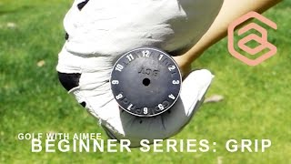 [Golf with Aimee] BEGINNER SERIES 003: How to Grip a Golf Club