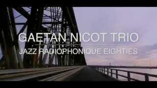 Gaetan Nicot Trio - Jazz Radiophonique Eighties