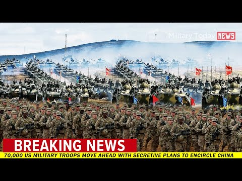 Great Damage to World! 70,000 US military troops move ahead with secretive plans to encircle China