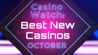 Casino Watch - The Best New Online Casinos To Play This October