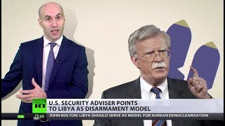 Cave Beast Bolton sees Libya as disarmament model – should that inspire Kim somehow? [2018]