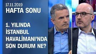 Kadri Samsunlu, İstanbul Havalimanı'yla ilgili en son gelişmeleri anlattı - Hafta Sonu 17.11.2019