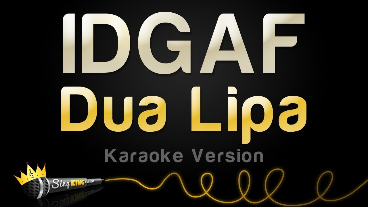 Dua Lipa - IDGAF (Karaoke Version) - YouTube