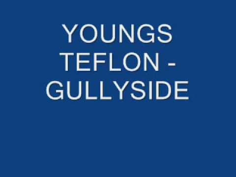 YOUNGS TEFLON - GULLYSIDE (OLD SHIT)