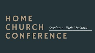 Home Church Conference Session 2: Dr.Rick McClain