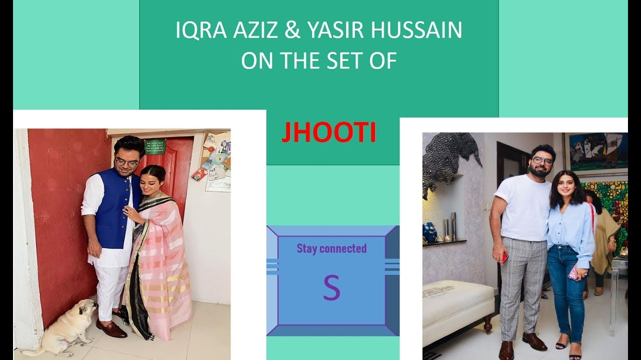 """IQRA AZIZ & YASIR HUSSAIN ON THE SET OF THEIR UPCOMING PROJECT """"JHOOTI""""I"""