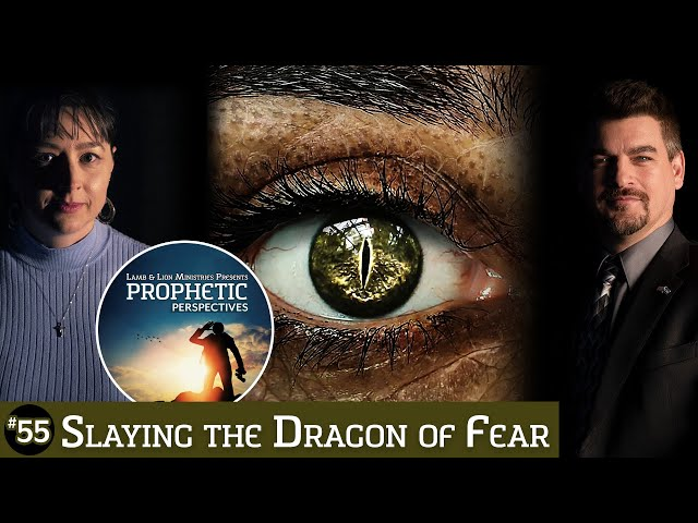Slaying the Dragon of Fear | Prophetic Perspectives #55