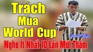 Nhạc Chế | Trách Mùa World Cup | Chế Trách Ai Vô Tình | Nghe Ít Nhất 10 Lần Mới Thấm | Cực Hay.