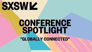 SXSW 2018   Conference Spotlight   Globally Connected thumbnail