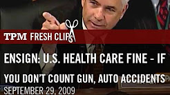 Ensign: U.S. Health Care Fine -- If You Don't Count Gun and Auto Accidents