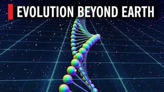 Evolution Beyond Earth