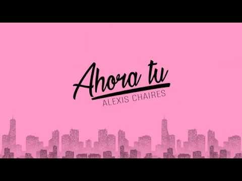 AHORA TU / ALEXIS CHAIRES (LyricVideo)