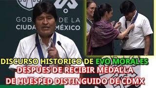 DISCURSO HISTORICO DE EVO MORALES, DESPUES DE RECIBIR MEDALLA DE HUESPED DISTINGUIDO DE CDMX