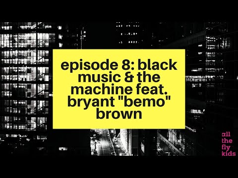 """Chaos & Culture Episode 8: Black Music + The Machine feat. Bryant """"BeMo"""" Brown"""
