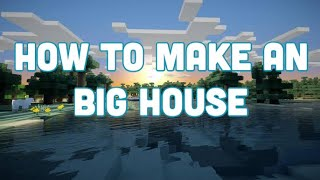 MINECRAFT: HOW TO MAKE A BIG HOUSE FOR BEGGINERS