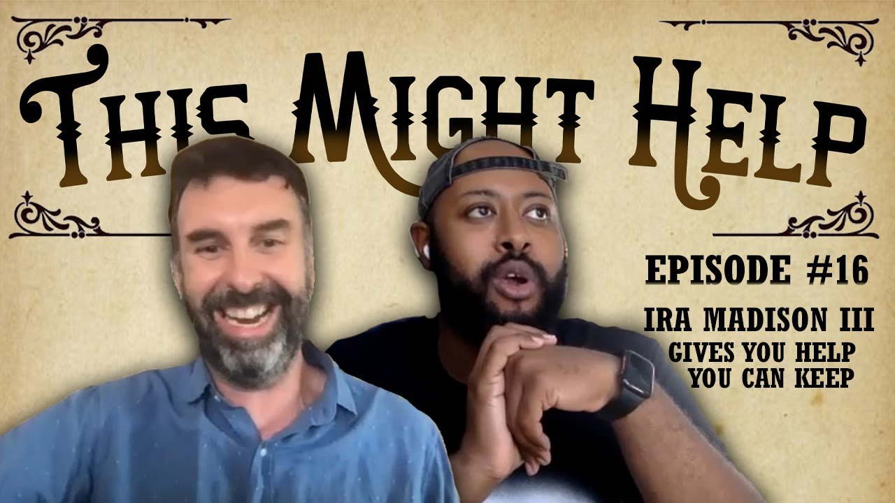 Ira Madison III Gives You Help You Can Keep!   This Might Help EP #16