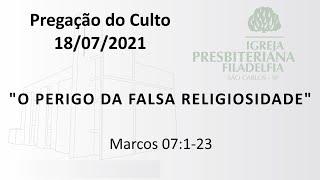 Pregação (O perigo da falsa religiosidade) - 18-07-2021