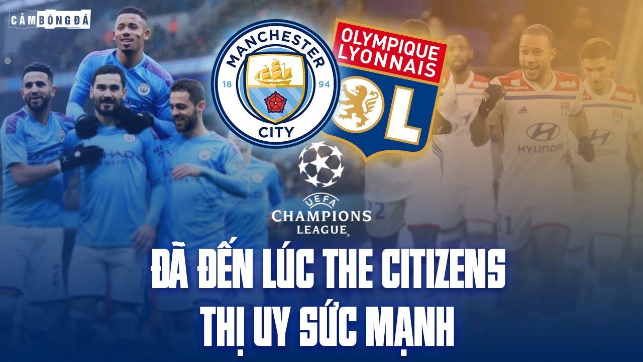 Manchester City – Olympique Lyonnais | ĐÃ ĐẾN LÚC THỊ UY SỨC MẠNH