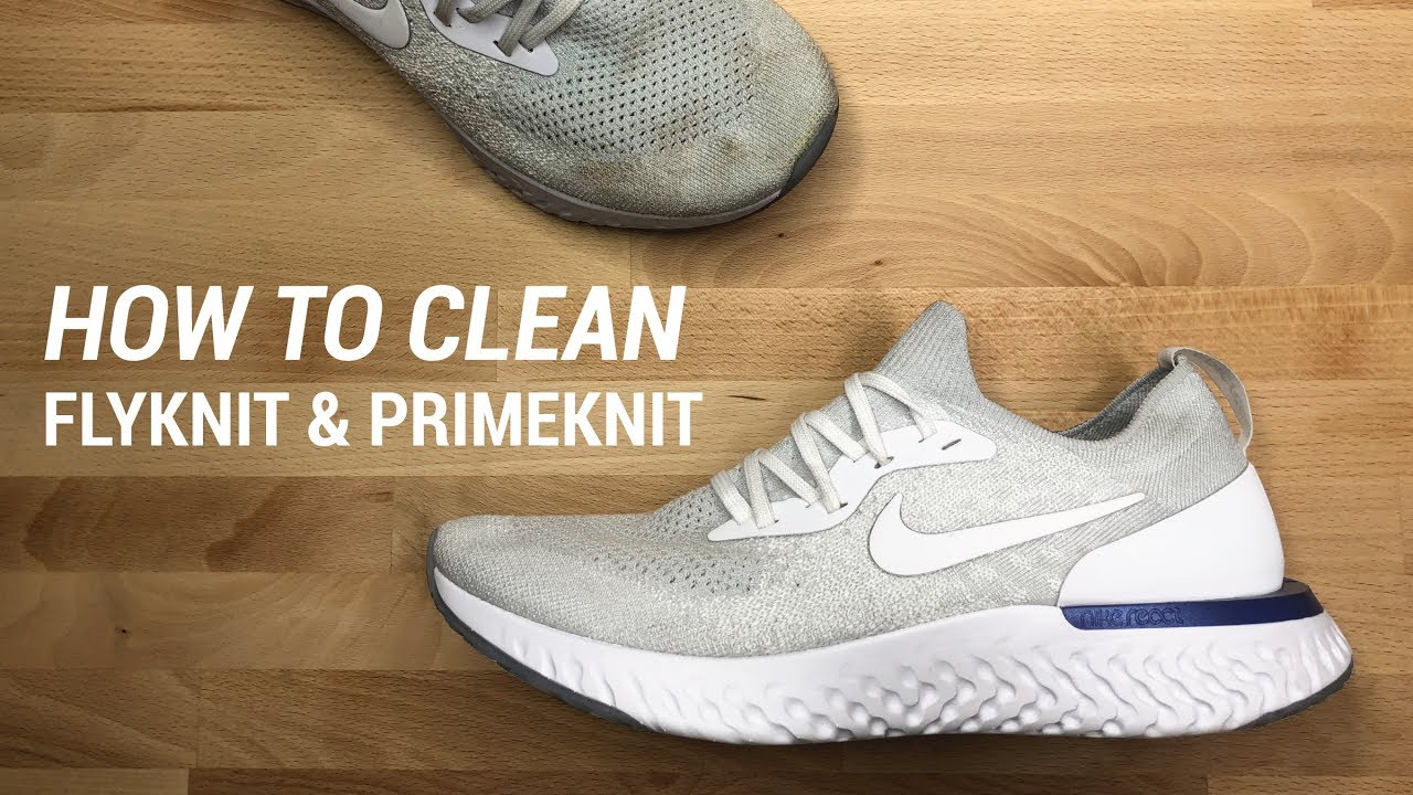 desierto Infantil Abiertamente  HOW TO CLEAN FLYKNIT AND PRIMEKNIT SNEAKERS - YouTube