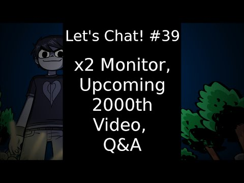 Let's Chat #39 x2 Monitors, Upcoming 2000th Video, Q&A