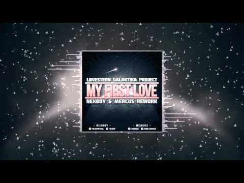 Lovestern Galaktika Project - My First Love (NEXBOY & Mercus Rework) FREE DOWNLOAD!