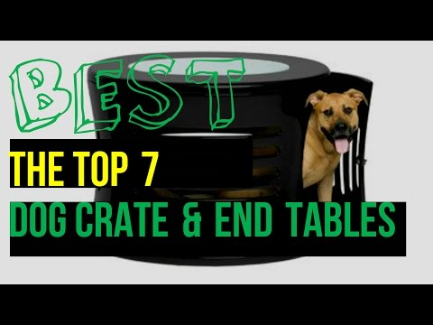 Best 7 Dog Crate Furniture 2017