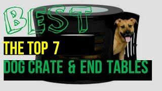 Best 7 Dog Crate Furniture 2017