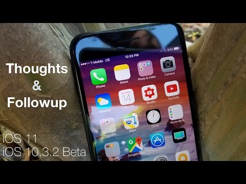iOS 10.3.2 Betas and iOS 11 - Thoughts and Follow Up