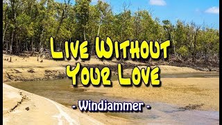 Live Without Your Love - Windjammer (KARAOKE VERSION)