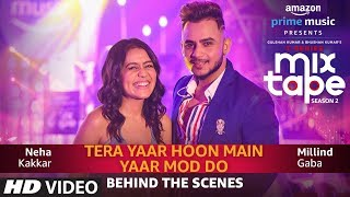Making Of Yaar Mod Dotera Yaar Hoon Main  Neha Kakkar Millind Gaba  T-series Mixtape Season 2