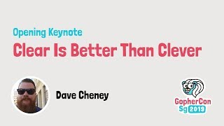 Opening keynote: Clear is better than clever - GopherCon SG 2019
