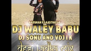 Dj_Waley_Babu_-_(BADSHAH ft AASTHA GILL)_-_Desi_Tadka_Mix_Dj_Sonu_And_Vdj_IK_2015