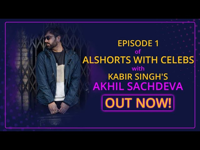 Exclusive interview with Kabir Singh's Akhil Sachdeva of Tera Ban Jaunga fame