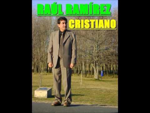 Raúl Ramírez - Tengo Un Dios