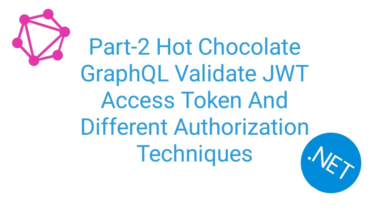 Part-2 Hot Chocolate GraphQL Validate JWT Access Token &Different Authorization Techniques