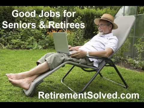 Good Jobs for Retirees and Seniors Over 55, 60, etc