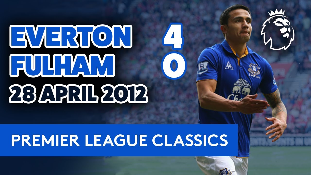 TIM CAHILL'S LAST EVERTON GOAL! | PREMIER LEAGUE CLASSIC: EVERTON 4-0 FULHAM | 28 APRIL 2012 |