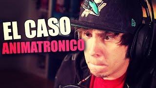 EL CASO ANIMATRONICO